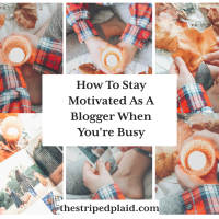 How To Stay Motivated As A Blogger When You're Busy